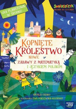 Kopnięte Królestwo. Nowe zabawy z matematyką i językiem polskim