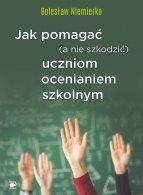 Jak pomagać (a nie szkodzić) uczniom ocenianiem szkolnym