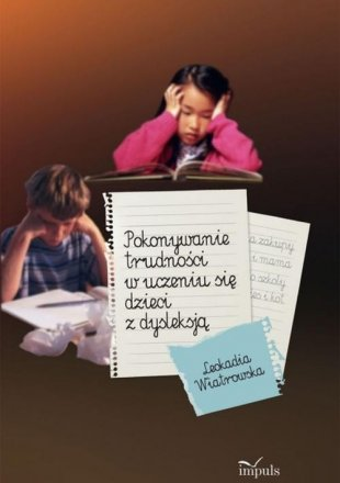 Pokonywanie trudności w uczeniu się dzieci z dysleksją