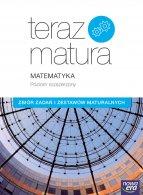Teraz matura 2019. Matematyka Zbiór zadań i zestawów maturalnych. Poziom rozszerzony